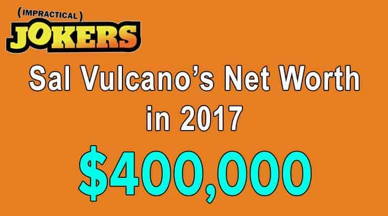 Sal Vulcano's net worth is $400000