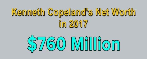 Kenneth Copeland's net worth is $760 Million