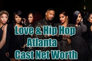 Love & Hip Hop Atlanta Cast Net Worth
